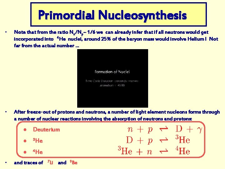 Primordial Nucleosynthesis • Note that from the ratio Nn/Np~ 1/6 we can already infer