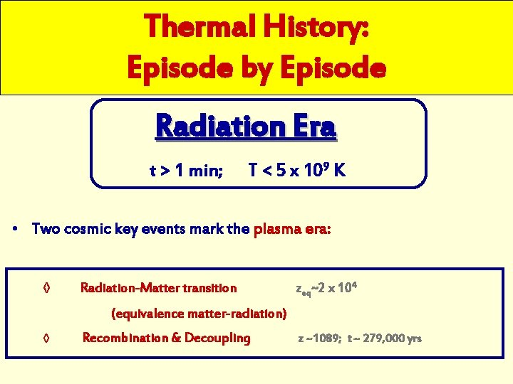 Thermal History: Episode by Episode Radiation Era t > 1 min; T < 5