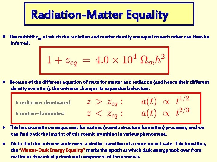 Radiation-Matter Equality ● The redshift zeq at which the radiation and matter density are