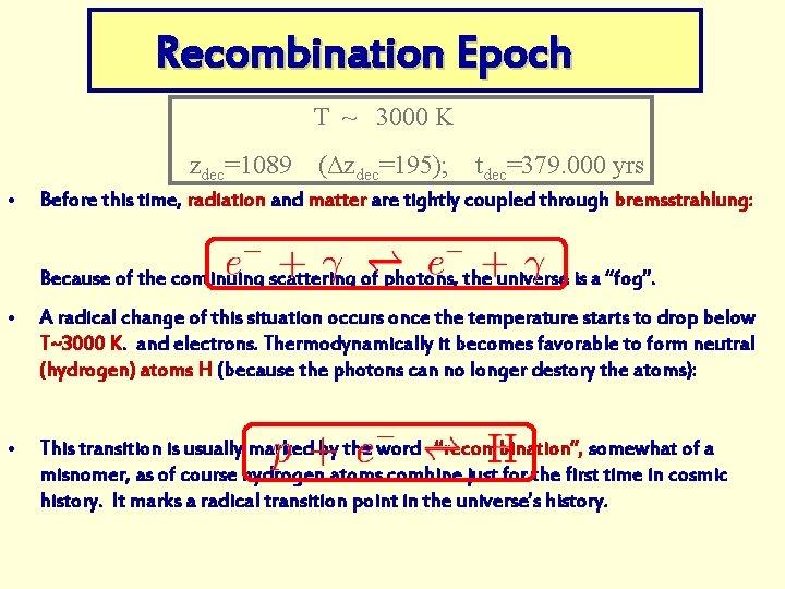Recombination Epoch T ~ 3000 K zdec=1089 • (Δzdec=195); tdec=379. 000 yrs Before this