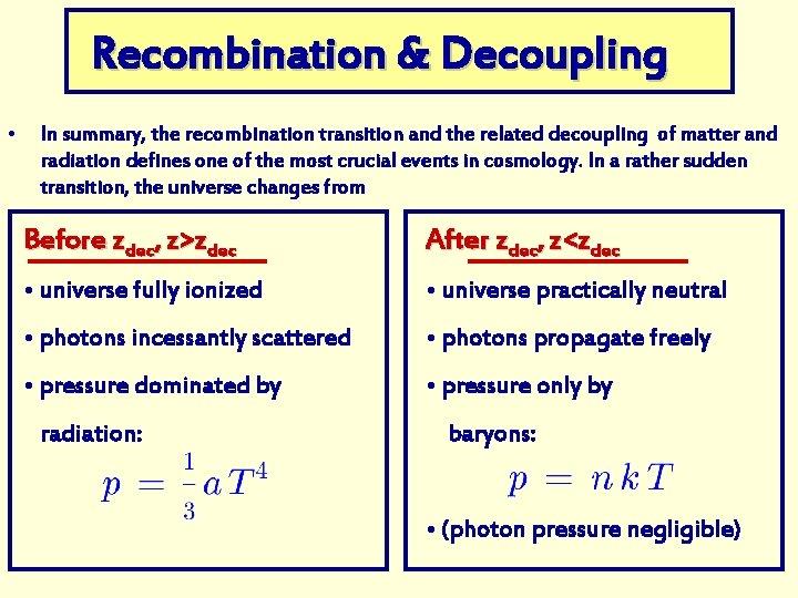 Recombination & Decoupling • In summary, the recombination transition and the related decoupling of