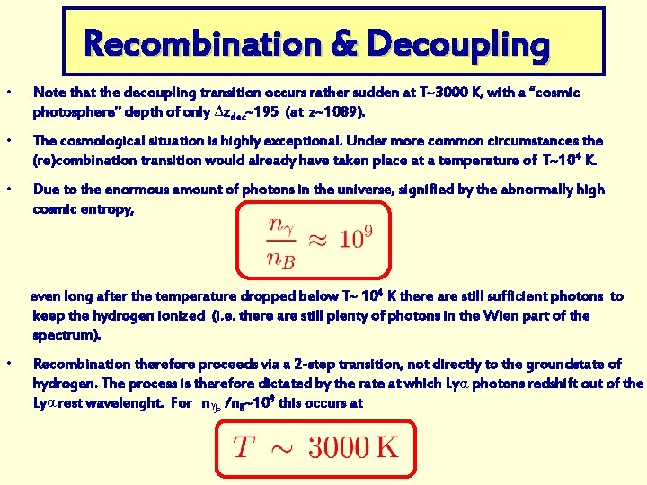 Recombination & Decoupling • Note that the decoupling transition occurs rather sudden at T~3000