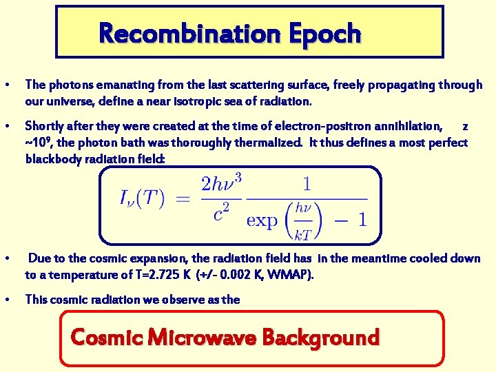Recombination Epoch • The photons emanating from the last scattering surface, freely propagating through
