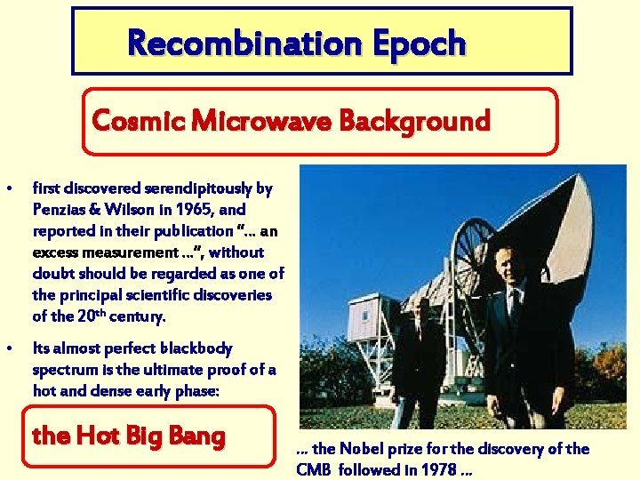 Recombination Epoch Cosmic Microwave Background • first discovered serendipitously by Penzias & Wilson in