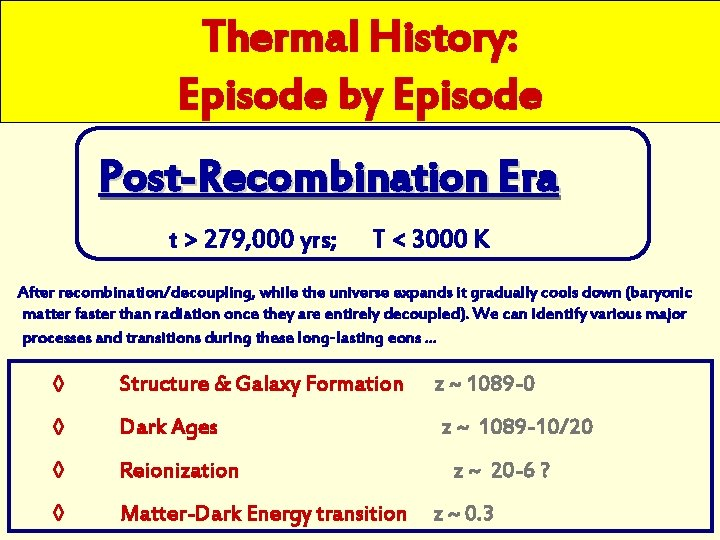 Thermal History: Episode by Episode Post-Recombination Era t > 279, 000 yrs; T <