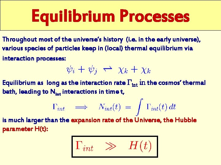 Equilibrium Processes Throughout most of the universe's history (i. e. in the early universe),