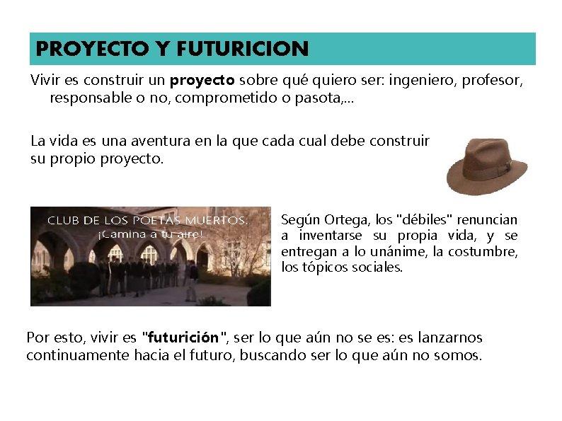 PROYECTO Y FUTURICION Vivir es construir un proyecto sobre qué quiero ser: ingeniero, profesor,