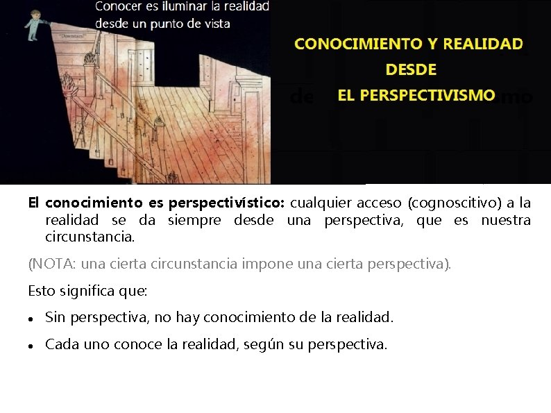 El conocimiento es perspectivístico: cualquier acceso (cognoscitivo) a la realidad se da siempre desde