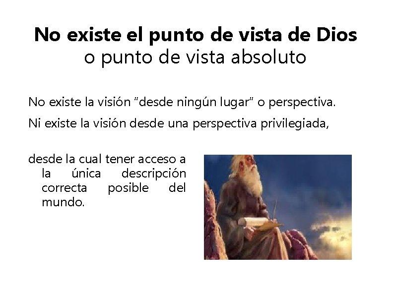 No existe el punto de vista de Dios o punto de vista absoluto No