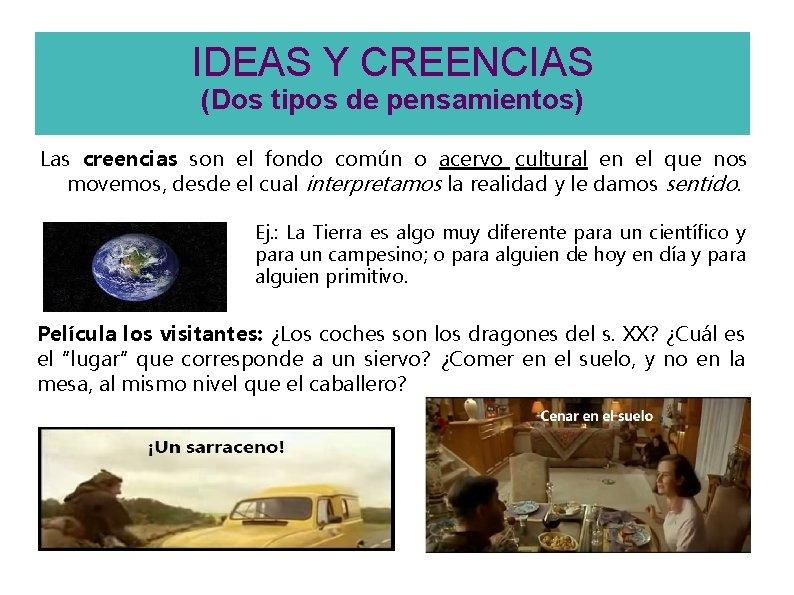 IDEAS Y CREENCIAS (Dos tipos de pensamientos) Las creencias son el fondo común o