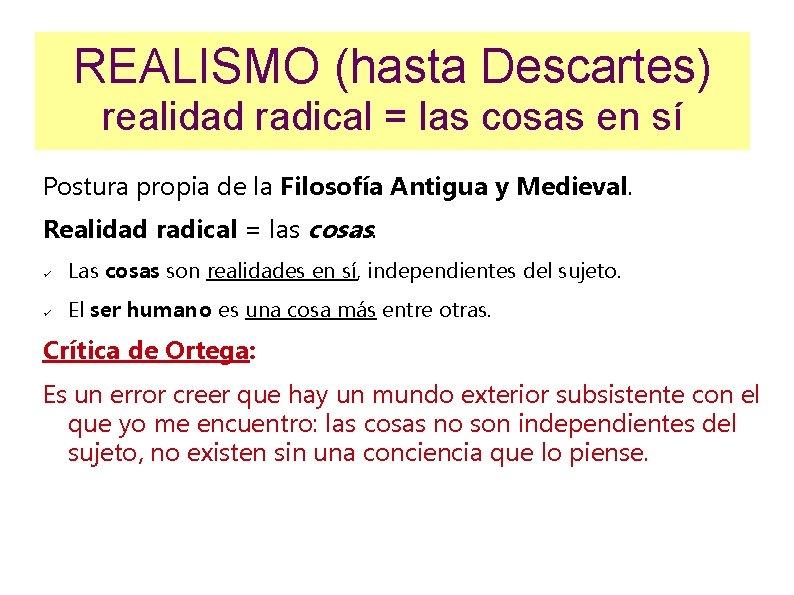 REALISMO (hasta Descartes) realidad radical = las cosas en sí Postura propia de la