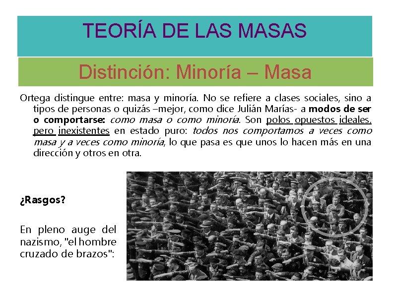 TEORÍA DE LAS MASAS Distinción: Minoría – Masa Ortega distingue entre: masa y minoría.