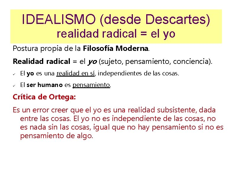 IDEALISMO (desde Descartes) realidad radical = el yo Postura propia de la Filosofía Moderna.