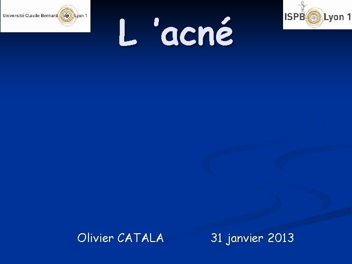 L 'acné Olivier CATALA 31 janvier 2013
