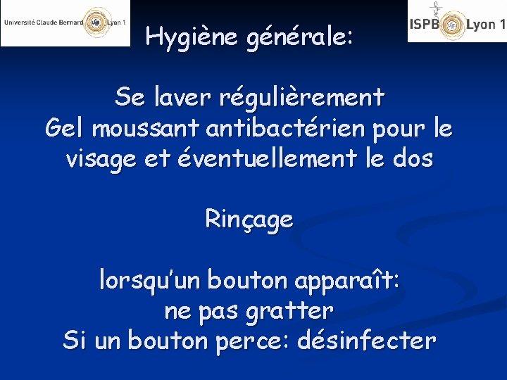 Hygiène générale: Se laver régulièrement Gel moussant antibactérien pour le visage et éventuellement le