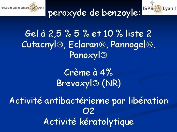 Le peroxyde de benzoyle: Gel à 2, 5 % et 10 % liste 2