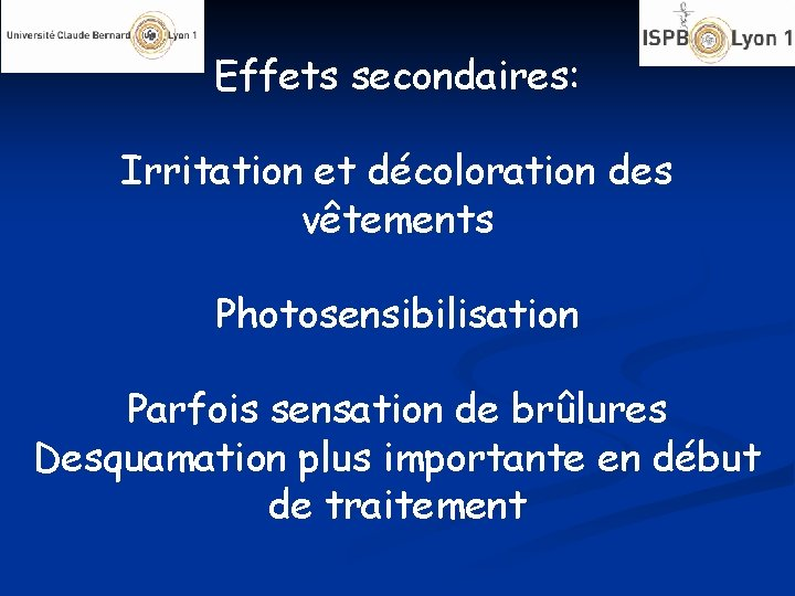 Effets secondaires: Irritation et décoloration des vêtements Photosensibilisation Parfois sensation de brûlures Desquamation plus
