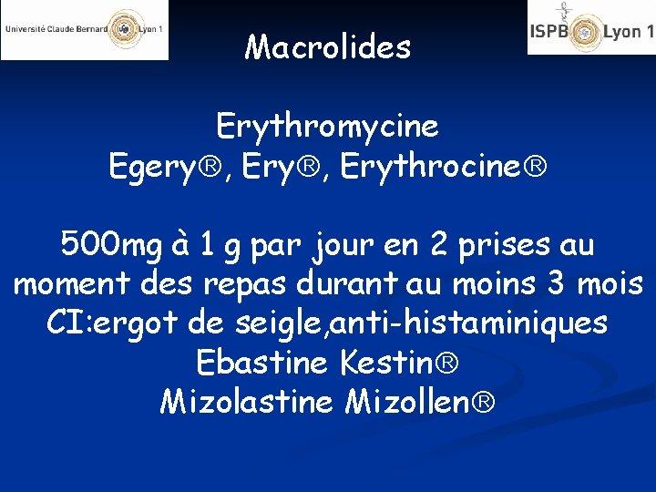 Macrolides Erythromycine Egery , Erythrocine 500 mg à 1 g par jour en 2