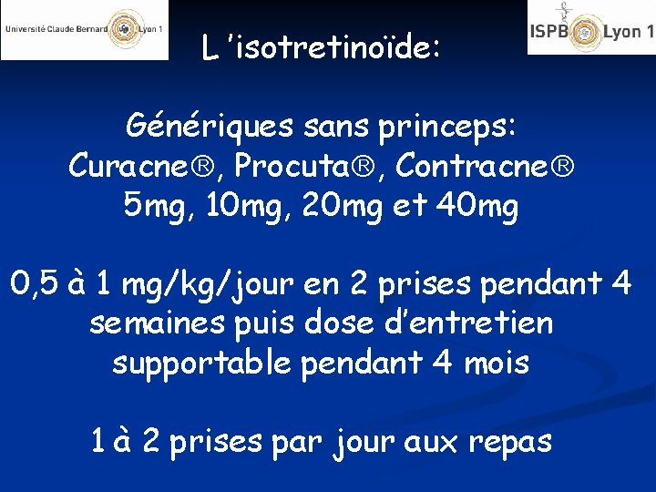 L 'isotretinoïde: Génériques sans princeps: Curacne , Procuta , Contracne 5 mg, 10 mg,