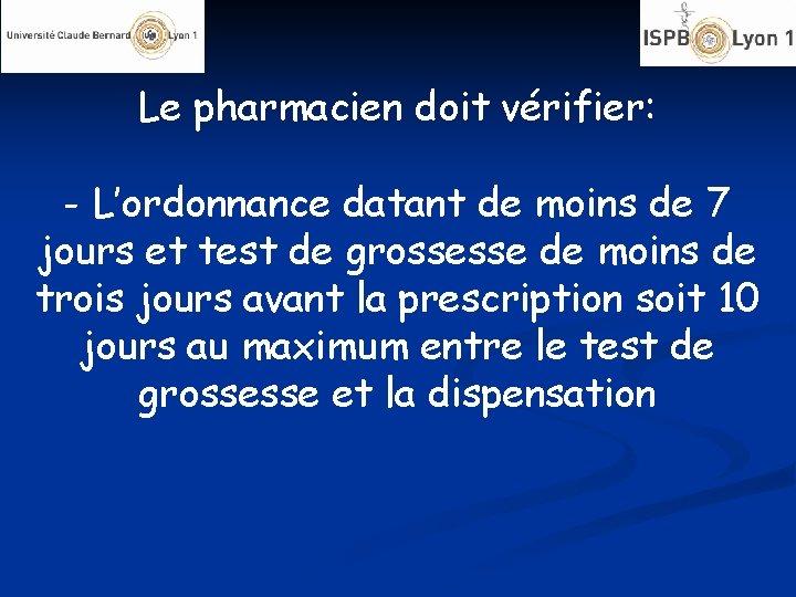 Le pharmacien doit vérifier: - L'ordonnance datant de moins de 7 jours et test