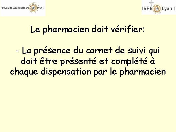 Le pharmacien doit vérifier: - La présence du carnet de suivi qui doit être