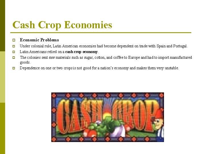 Cash Crop Economies p Economic Problems p Under colonial rule, Latin American economies had