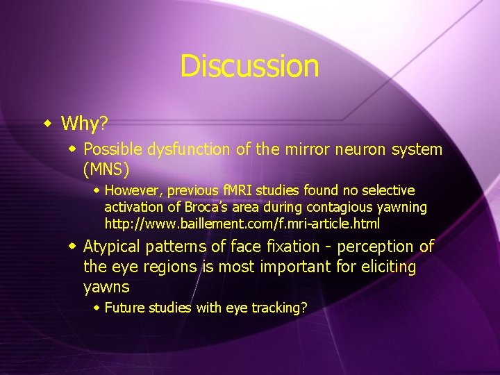 Discussion w Why? w Possible dysfunction of the mirror neuron system (MNS) w However,