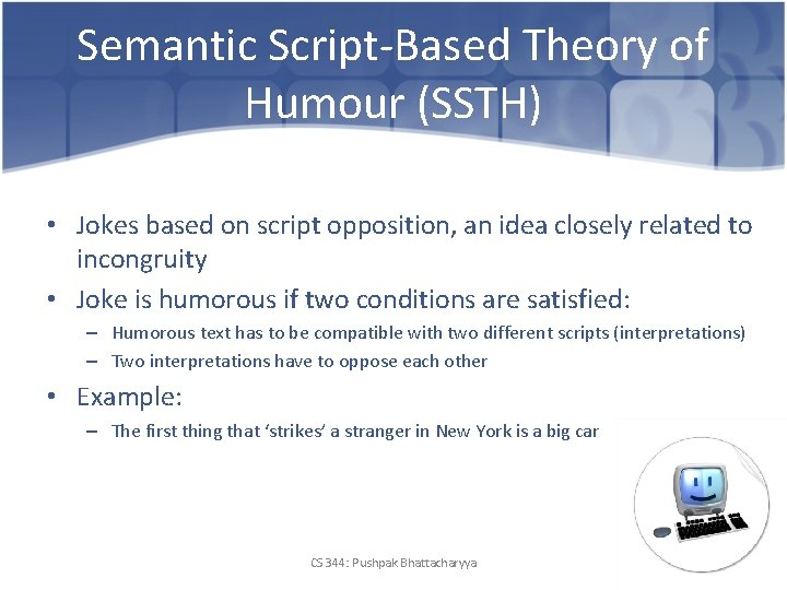 Semantic Script-Based Theory of Humour (SSTH) • Jokes based on script opposition, an idea