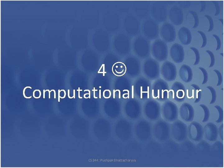 4 Computational Humour CS 344: Pushpak Bhattacharyya