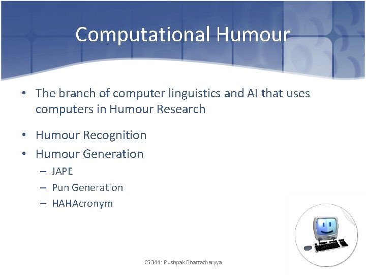Computational Humour • The branch of computer linguistics and AI that uses computers in
