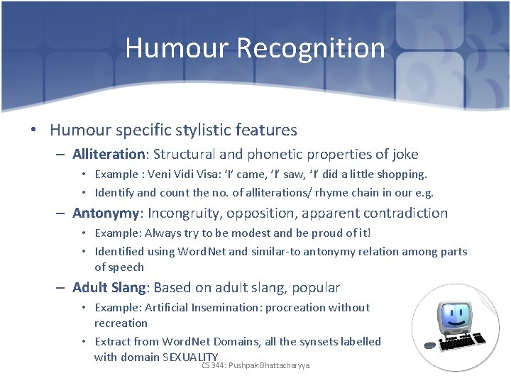 Humour Recognition • Humour specific stylistic features – Alliteration: Structural and phonetic properties of