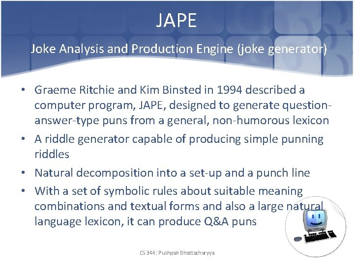 JAPE Joke Analysis and Production Engine (joke generator) • Graeme Ritchie and Kim Binsted