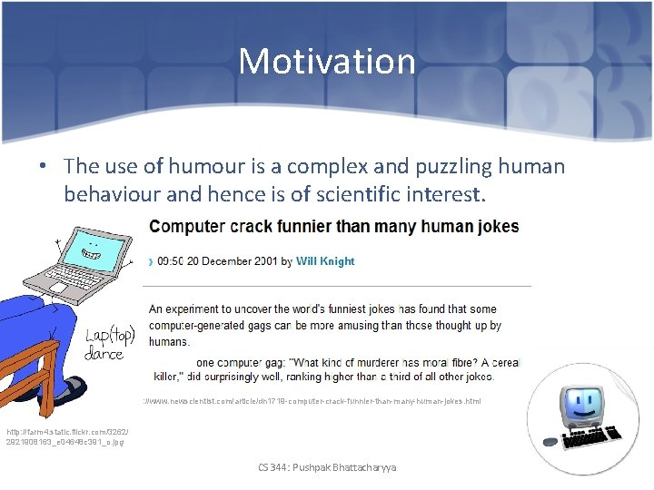 Motivation • The use of humour is a complex and puzzling human behaviour and