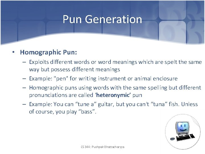 Pun Generation • Homographic Pun: – Exploits different words or word meanings which are