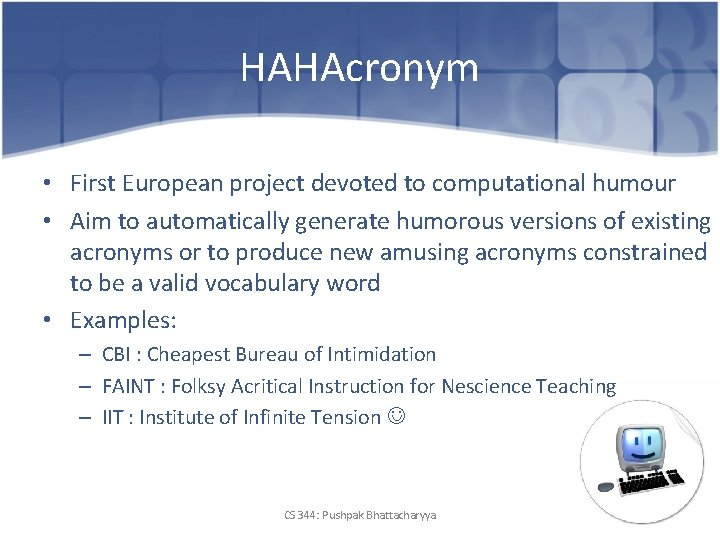 HAHAcronym • First European project devoted to computational humour • Aim to automatically generate