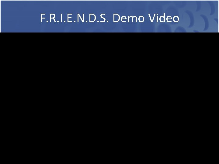 F. R. I. E. N. D. S. Demo Video DEMO CS 344: Pushpak Bhattacharyya