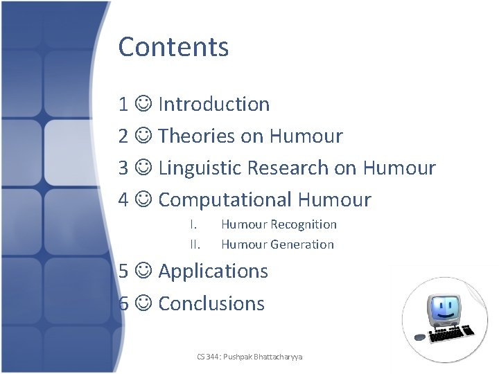 Contents 1 Introduction 2 Theories on Humour 3 Linguistic Research on Humour 4 Computational