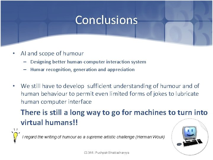 Conclusions • AI and scope of humour – Designing better human-computer interaction system –