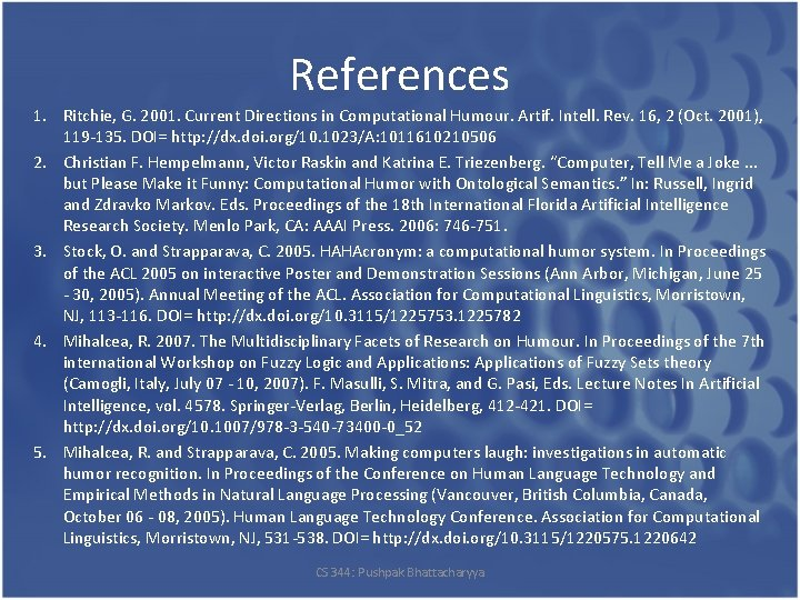 References 1. Ritchie, G. 2001. Current Directions in Computational Humour. Artif. Intell. Rev. 16,