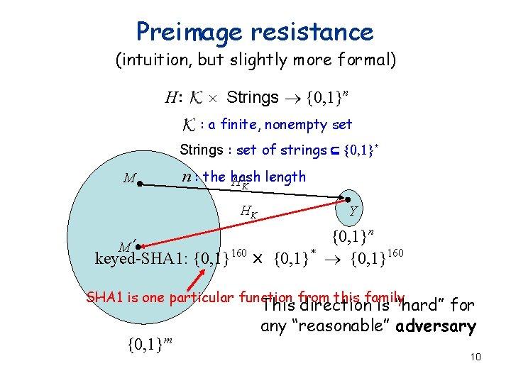 Preimage resistance (intuition, but slightly more formal) H: ´ Strings ® {0, 1}n :