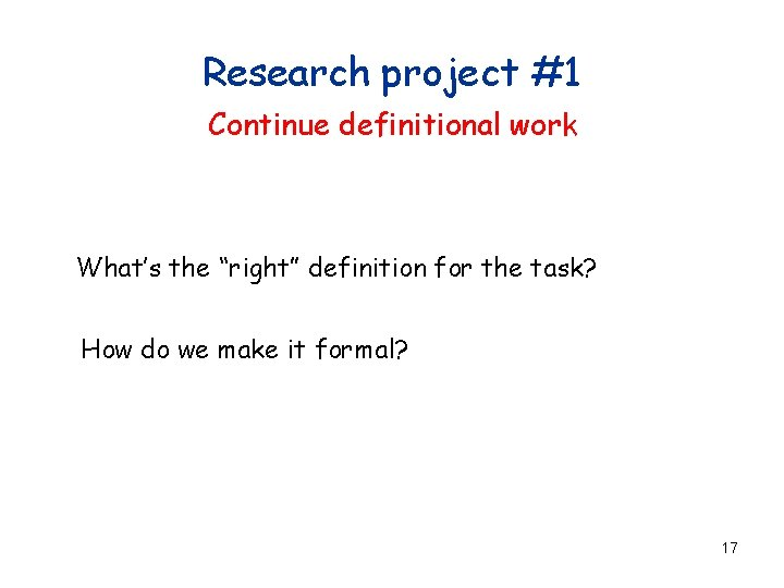 """Research project #1 Continue definitional work What's the """"right"""" definition for the task? How"""