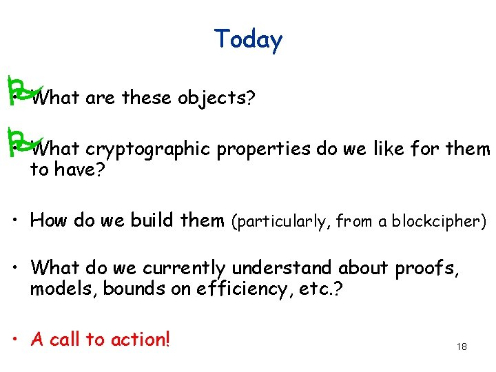 Today • What are these objects? P • What cryptographic properties do we like