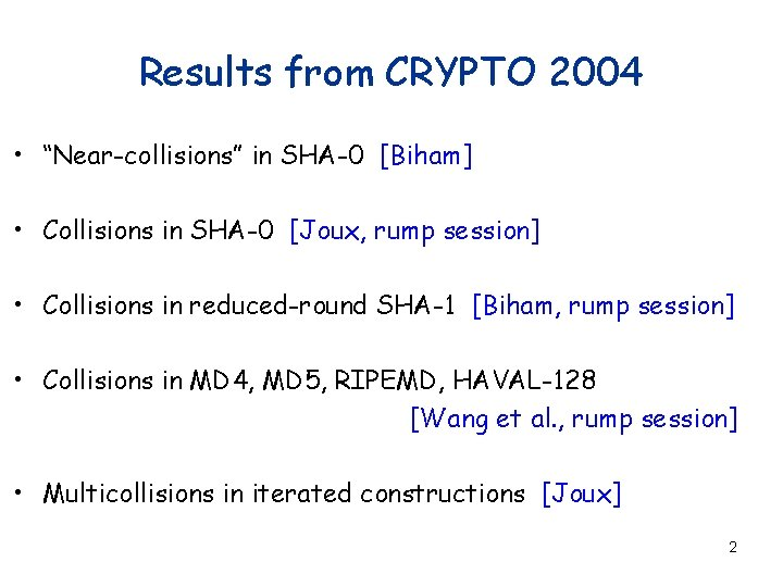 """Results from CRYPTO 2004 • """"Near-collisions"""" in SHA-0 [Biham] • Collisions in SHA-0 [Joux,"""