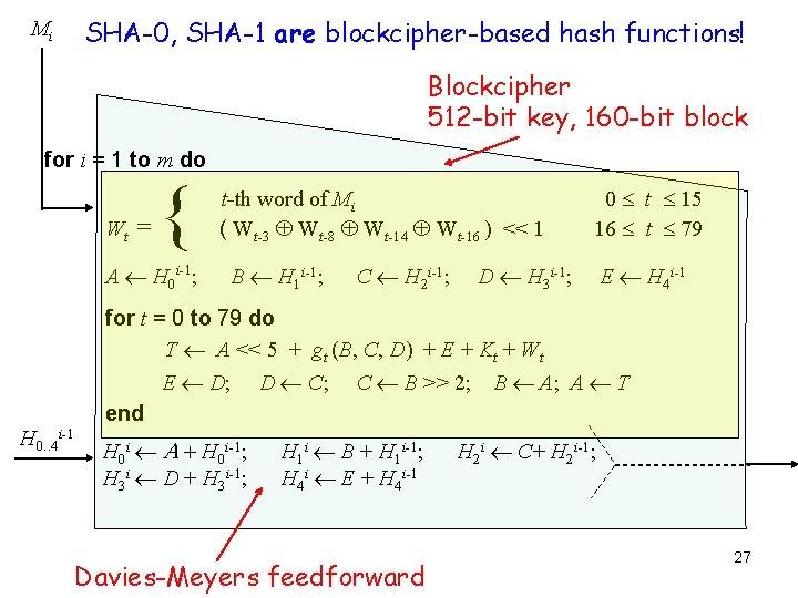 Mi SHA-0, SHA-1 are blockcipher-based hash functions! Blockcipher 512 -bit key, 160 -bit block