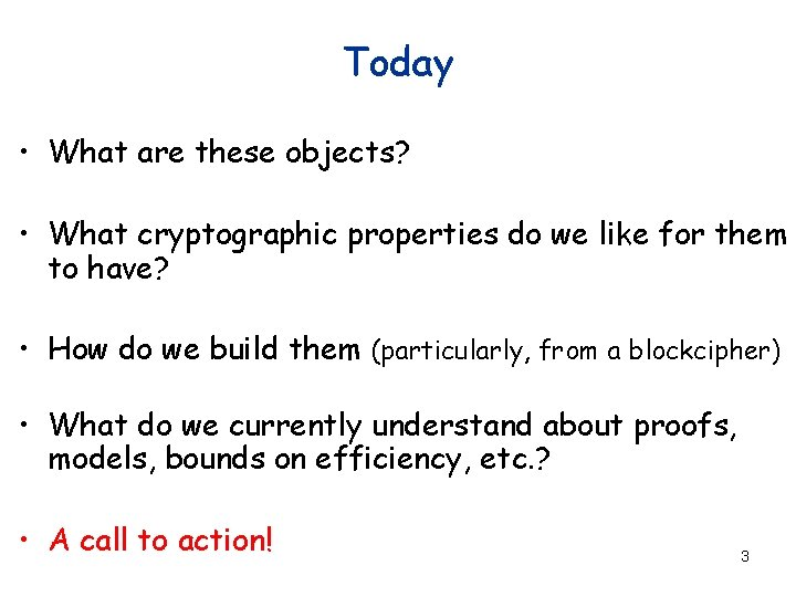 Today • What are these objects? • What cryptographic properties do we like for