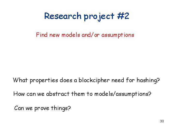 Research project #2 Find new models and/or assumptions What properties does a blockcipher need