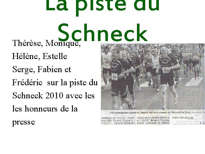 La piste du Schneck Thérèse, Monique, Hélène, Estelle Serge, Fabien et Frédéric sur la