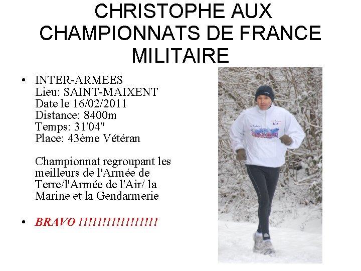 CHRISTOPHE AUX CHAMPIONNATS DE FRANCE MILITAIRE • INTER-ARMEES Lieu: SAINT-MAIXENT Date le 16/02/2011 Distance: