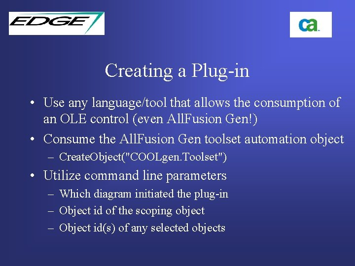 Creating a Plug-in • Use any language/tool that allows the consumption of an OLE