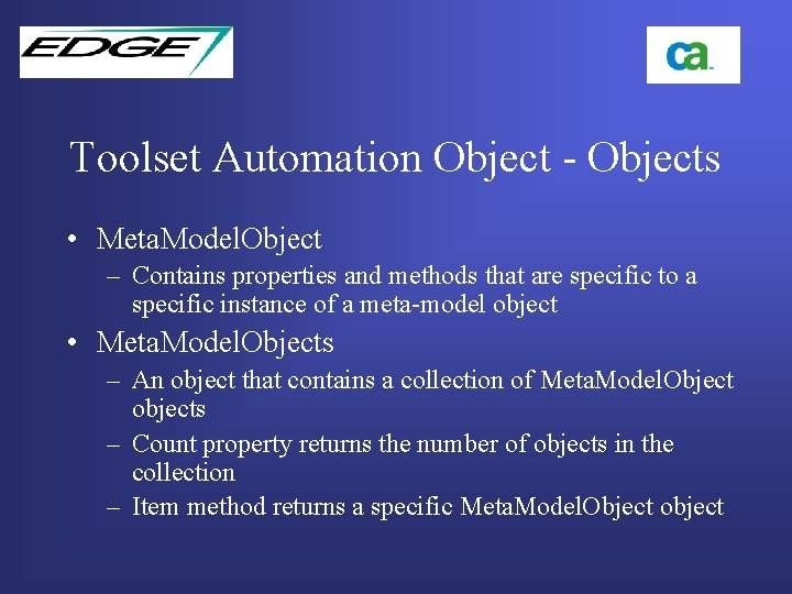 Toolset Automation Object - Objects • Meta. Model. Object – Contains properties and methods